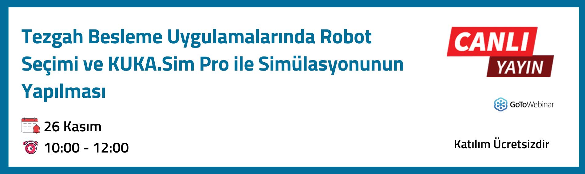 Tezgah Besleme Uygulamalarında Robot Seçimi ve KUKA.Sim Pro ile Simülasyonunun Yapılması 26 Kasım